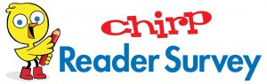 Take the Chirp Reader Survey!
